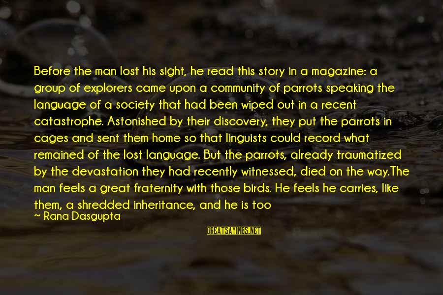 Great Inheritance Sayings By Rana Dasgupta: Before the man lost his sight, he read this story in a magazine: a group