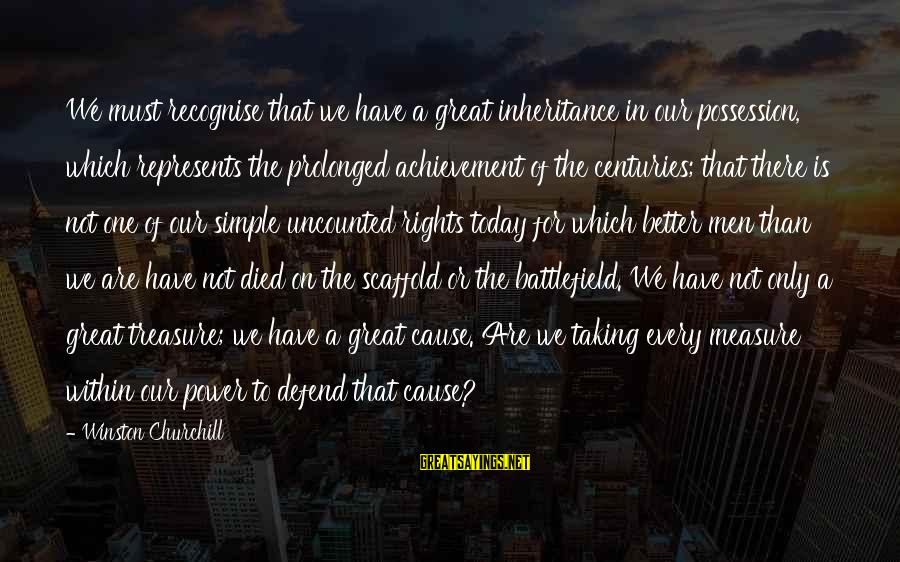Great Inheritance Sayings By Winston Churchill: We must recognise that we have a great inheritance in our possession, which represents the