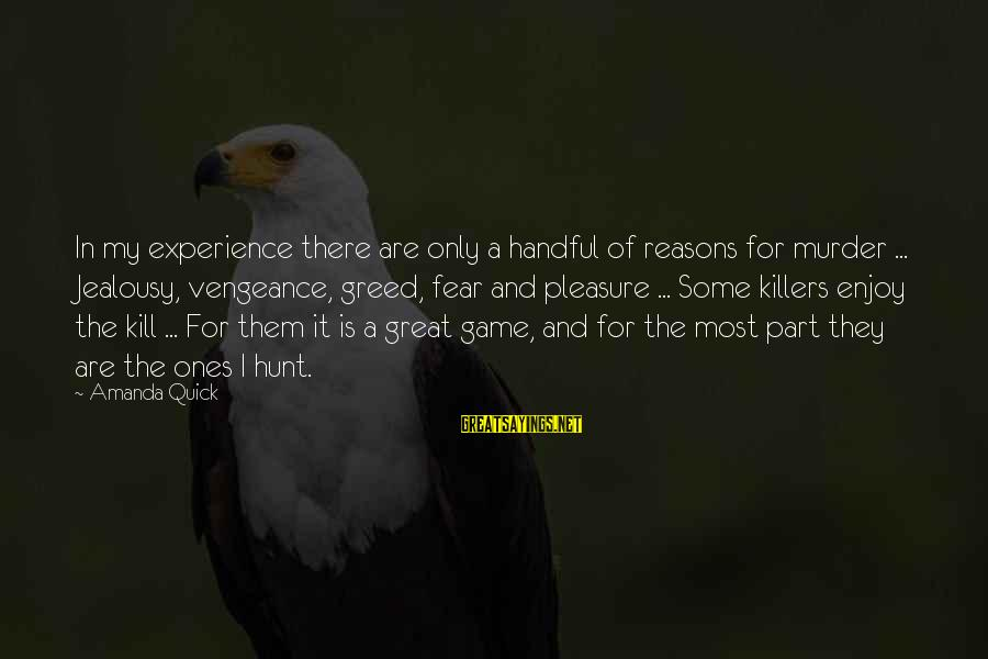 Great Ones Sayings By Amanda Quick: In my experience there are only a handful of reasons for murder ... Jealousy, vengeance,