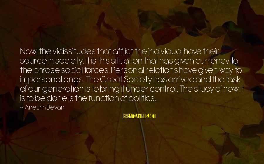 Great Ones Sayings By Aneurin Bevan: Now, the vicissitudes that afflict the individual have their source in society. It is this