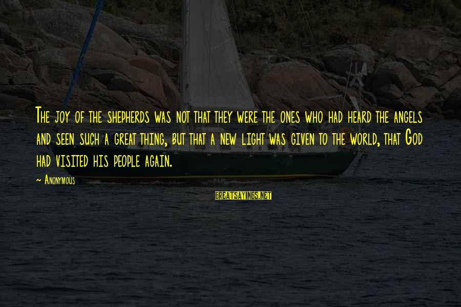 Great Ones Sayings By Anonymous: The joy of the shepherds was not that they were the ones who had heard