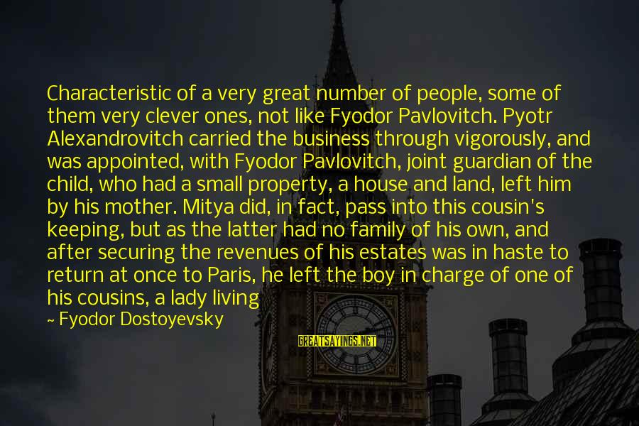 Great Ones Sayings By Fyodor Dostoyevsky: Characteristic of a very great number of people, some of them very clever ones, not
