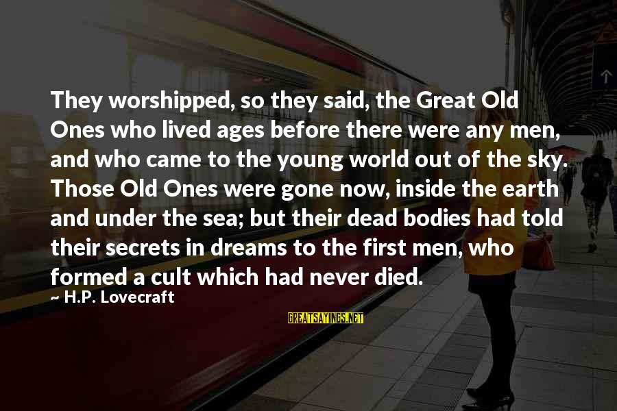 Great Ones Sayings By H.P. Lovecraft: They worshipped, so they said, the Great Old Ones who lived ages before there were