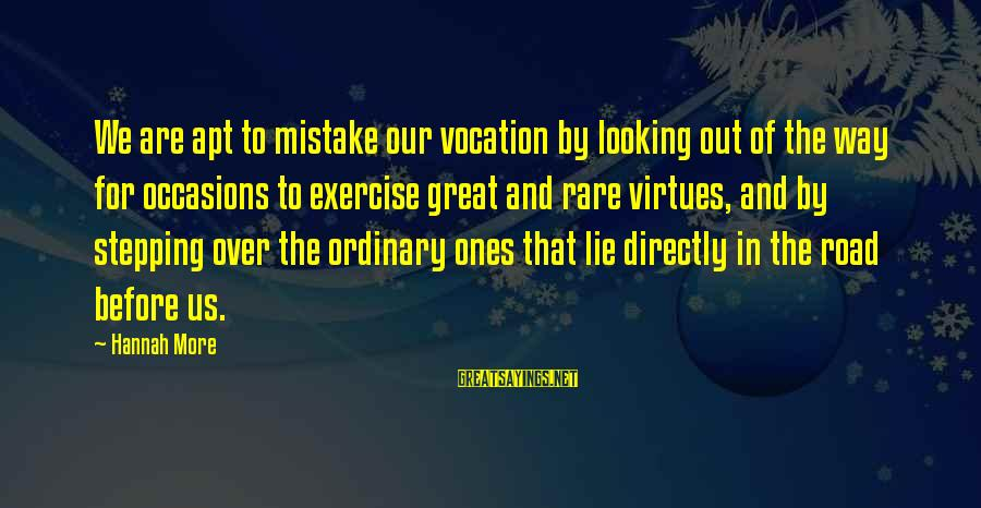 Great Ones Sayings By Hannah More: We are apt to mistake our vocation by looking out of the way for occasions