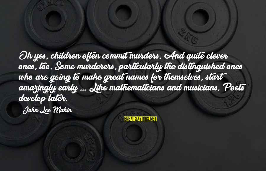 Great Ones Sayings By John Lee Mahin: Oh yes, children often commit murders. And quite clever ones, too. Some murderers, particularly the