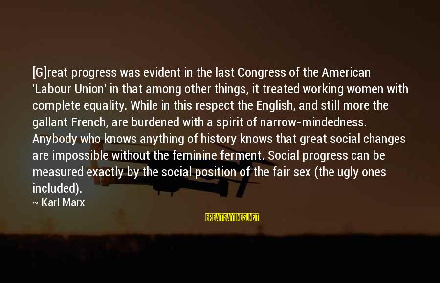 Great Ones Sayings By Karl Marx: [G]reat progress was evident in the last Congress of the American 'Labour Union' in that