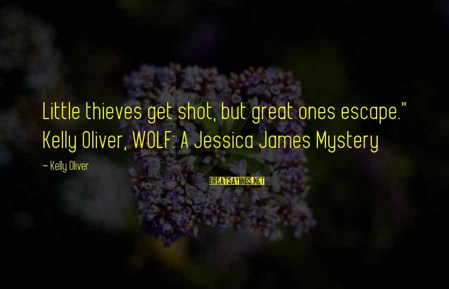 """Great Ones Sayings By Kelly Oliver: Little thieves get shot, but great ones escape."""" Kelly Oliver, WOLF: A Jessica James Mystery"""