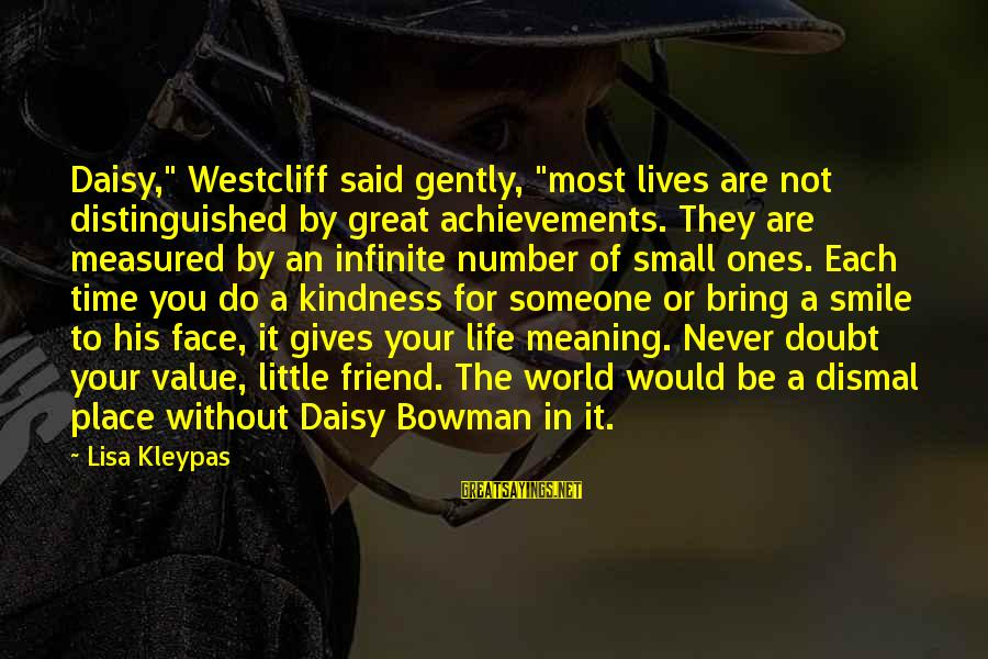 """Great Ones Sayings By Lisa Kleypas: Daisy,"""" Westcliff said gently, """"most lives are not distinguished by great achievements. They are measured"""