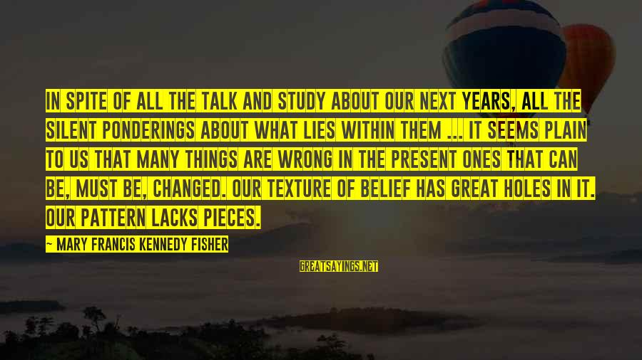 Great Ones Sayings By Mary Francis Kennedy Fisher: In spite of all the talk and study about our next years, all the silent