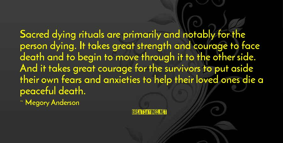 Great Ones Sayings By Megory Anderson: Sacred dying rituals are primarily and notably for the person dying. It takes great strength