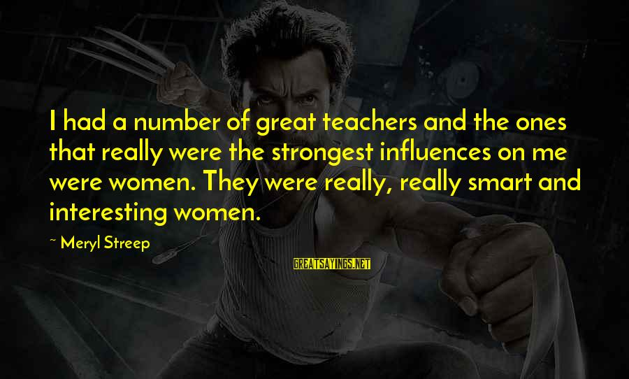 Great Ones Sayings By Meryl Streep: I had a number of great teachers and the ones that really were the strongest