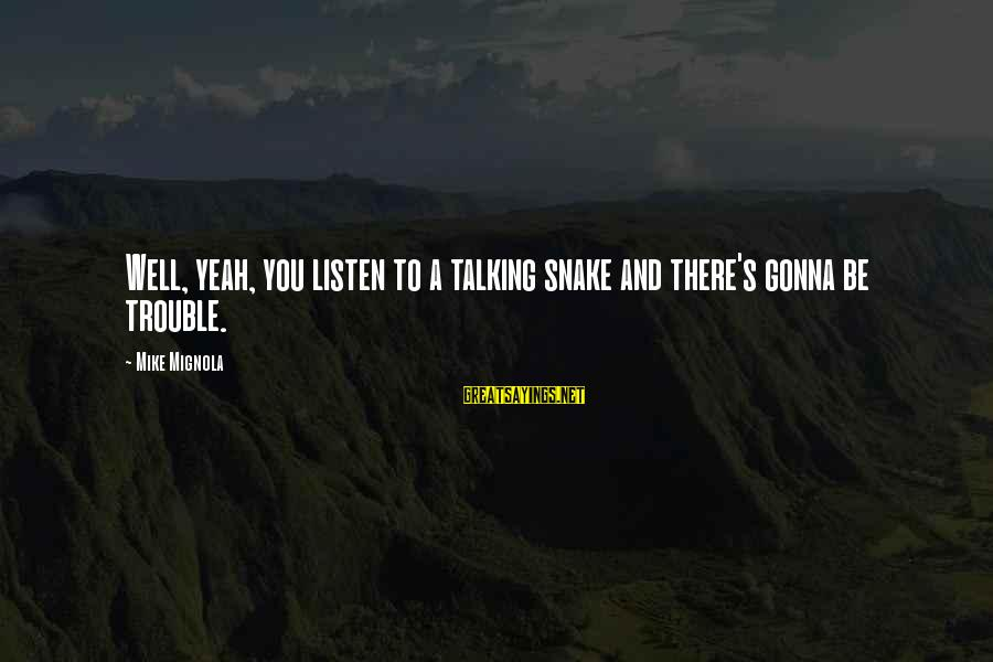Great Ones Sayings By Mike Mignola: Well, yeah, you listen to a talking snake and there's gonna be trouble.