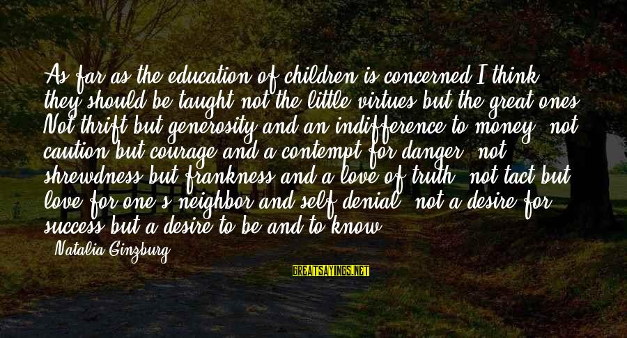 Great Ones Sayings By Natalia Ginzburg: As far as the education of children is concerned I think they should be taught