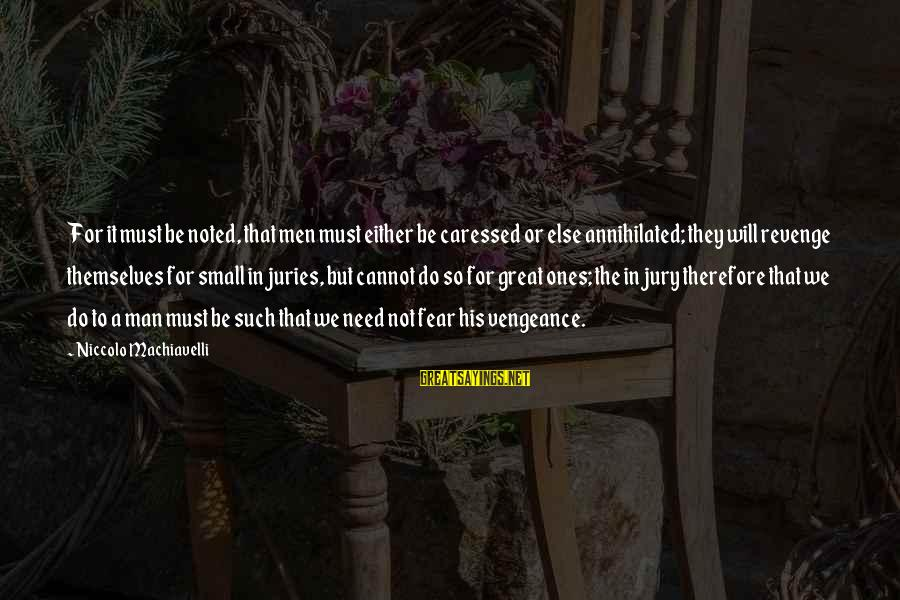 Great Ones Sayings By Niccolo Machiavelli: For it must be noted, that men must either be caressed or else annihilated; they