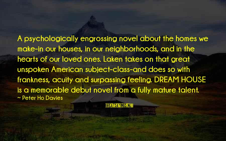 Great Ones Sayings By Peter Ho Davies: A psychologically engrossing novel about the homes we make-in our houses, in our neighborhoods, and