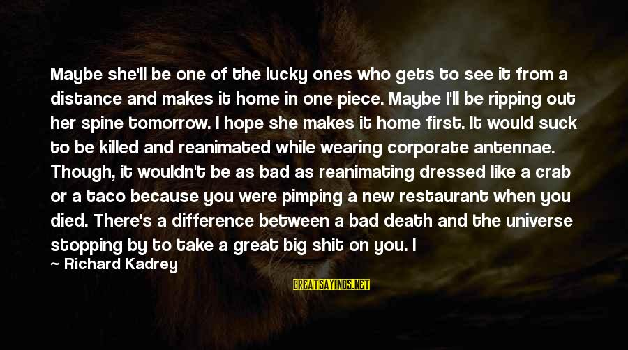 Great Ones Sayings By Richard Kadrey: Maybe she'll be one of the lucky ones who gets to see it from a