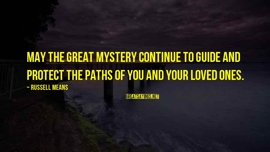 Great Ones Sayings By Russell Means: May the Great Mystery continue to guide and protect the paths of you and your