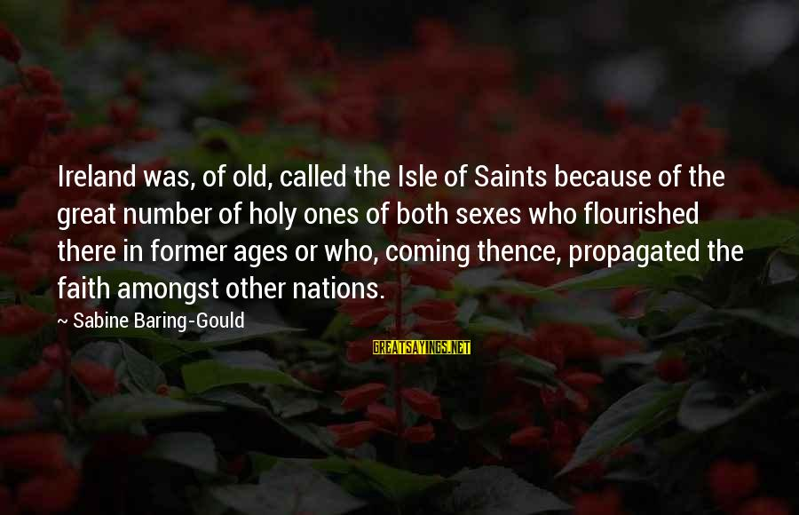 Great Ones Sayings By Sabine Baring-Gould: Ireland was, of old, called the Isle of Saints because of the great number of