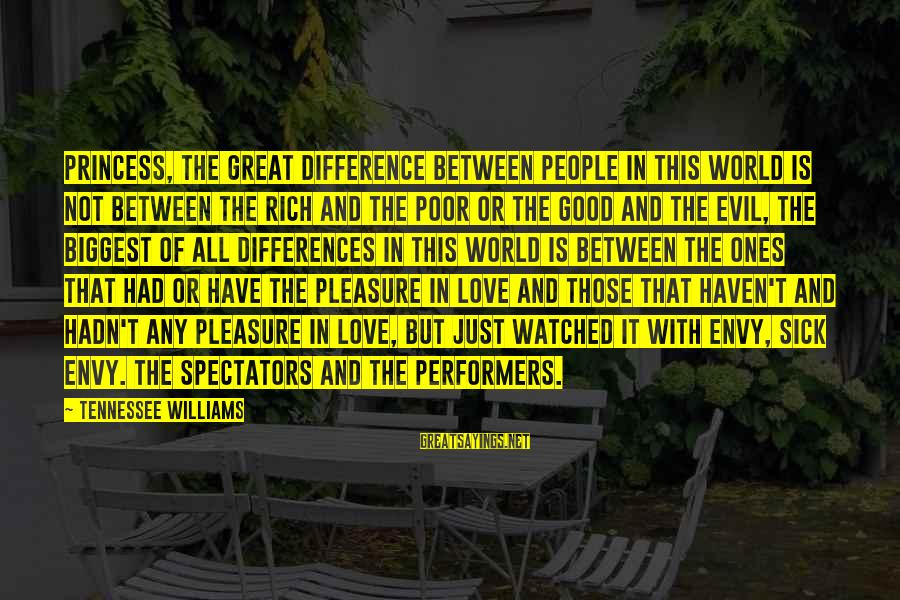 Great Ones Sayings By Tennessee Williams: Princess, the great difference between people in this world is not between the rich and