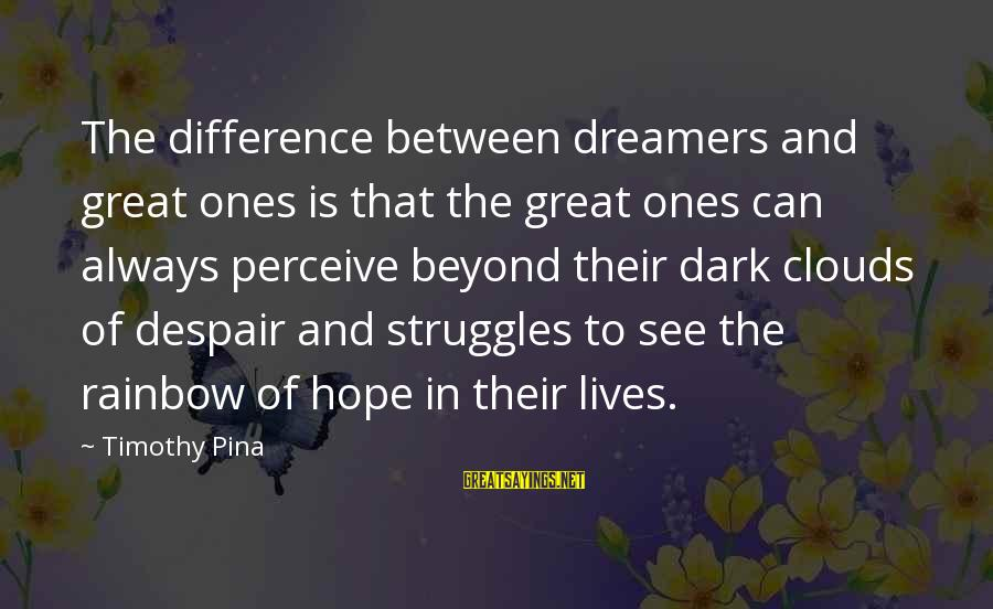 Great Ones Sayings By Timothy Pina: The difference between dreamers and great ones is that the great ones can always perceive