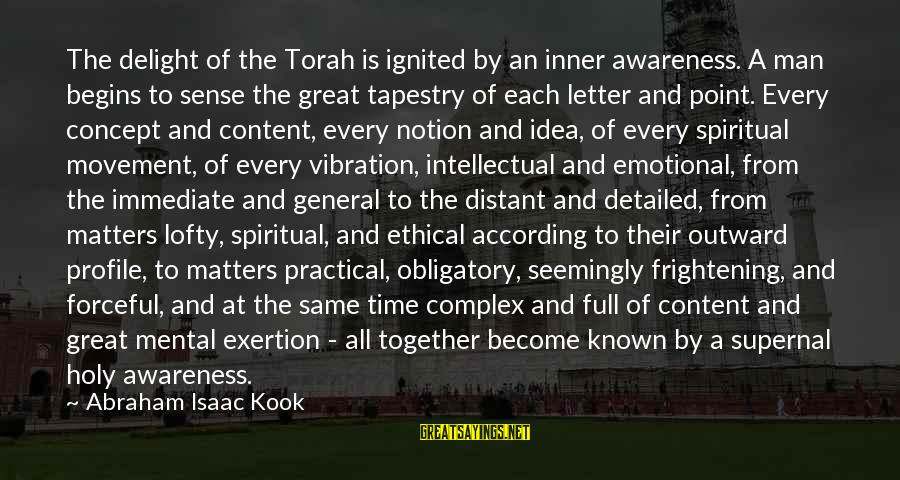 Great Profile Sayings By Abraham Isaac Kook: The delight of the Torah is ignited by an inner awareness. A man begins to