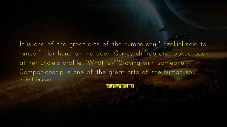 """Great Profile Sayings By Beth Brower: It is one of the great arts of the human soul,"""" Ezekiel said to himself."""