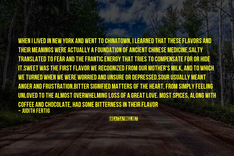 Great Profile Sayings By Judith Fertig: When I lived in New York and went to Chinatown, I learned that these flavors
