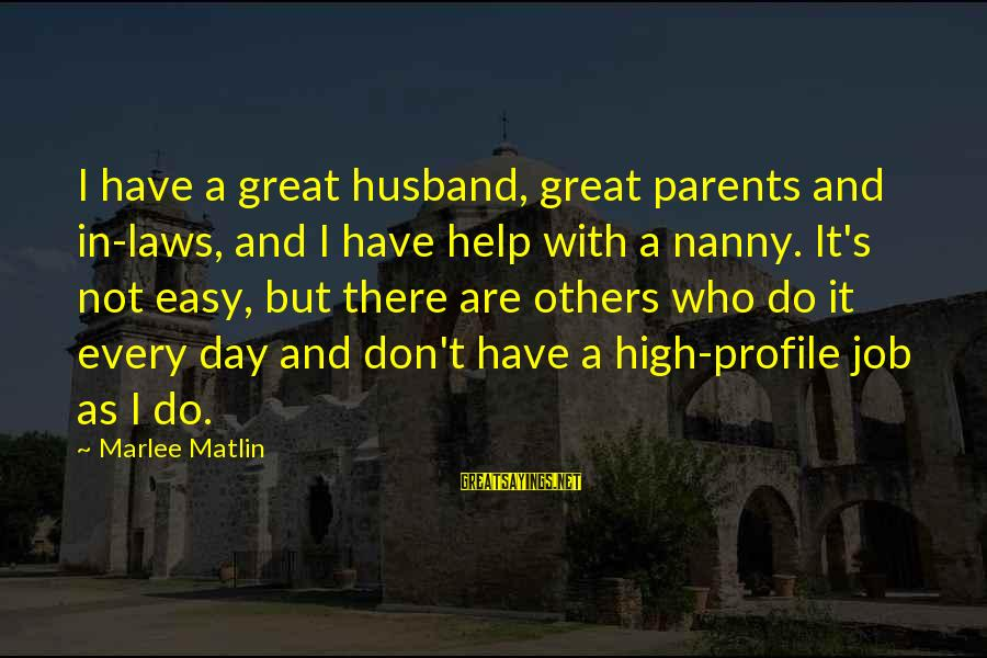 Great Profile Sayings By Marlee Matlin: I have a great husband, great parents and in-laws, and I have help with a