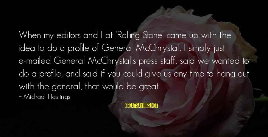 Great Profile Sayings By Michael Hastings: When my editors and I at 'Rolling Stone' came up with the idea to do