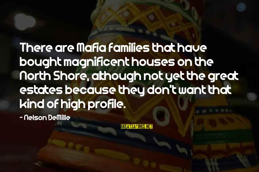 Great Profile Sayings By Nelson DeMille: There are Mafia families that have bought magnificent houses on the North Shore, although not