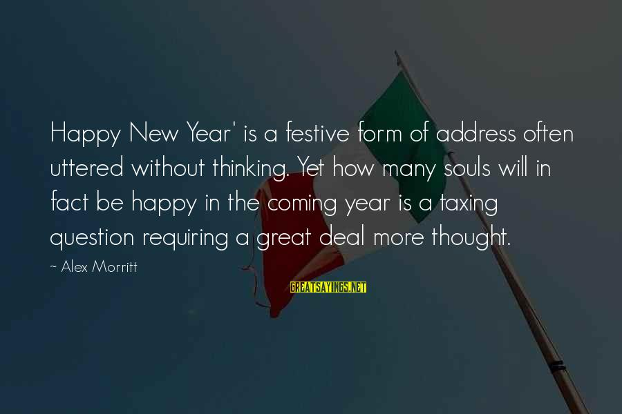 Great Souls Sayings By Alex Morritt: Happy New Year' is a festive form of address often uttered without thinking. Yet how