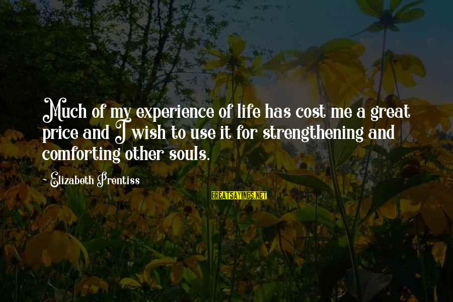 Great Souls Sayings By Elizabeth Prentiss: Much of my experience of life has cost me a great price and I wish