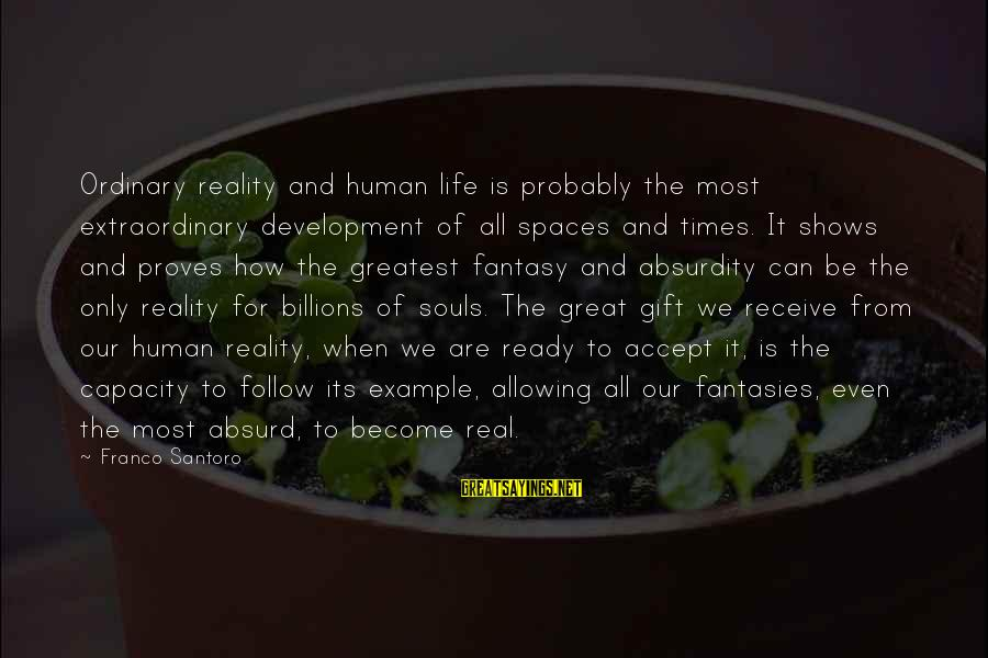 Great Souls Sayings By Franco Santoro: Ordinary reality and human life is probably the most extraordinary development of all spaces and