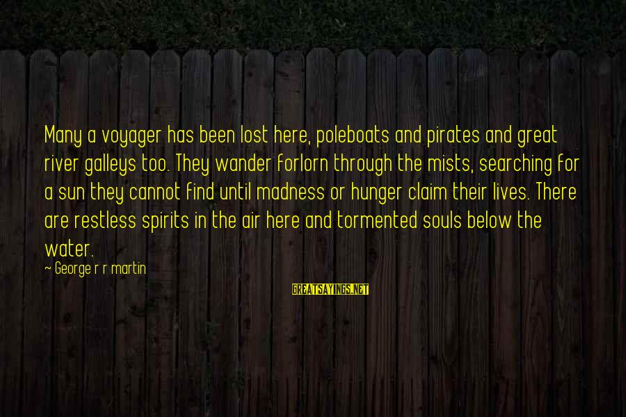 Great Souls Sayings By George R R Martin: Many a voyager has been lost here, poleboats and pirates and great river galleys too.