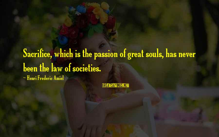 Great Souls Sayings By Henri Frederic Amiel: Sacrifice, which is the passion of great souls, has never been the law of societies.