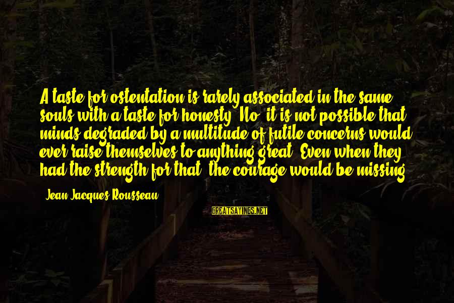 Great Souls Sayings By Jean-Jacques Rousseau: A taste for ostentation is rarely associated in the same souls with a taste for