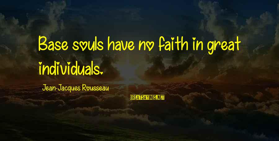 Great Souls Sayings By Jean-Jacques Rousseau: Base souls have no faith in great individuals.