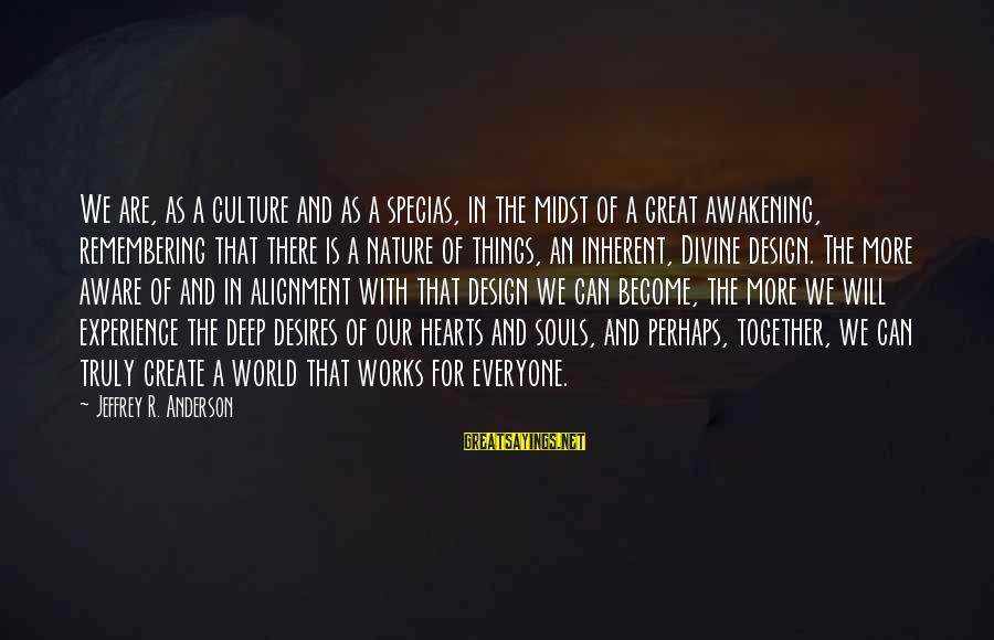 Great Souls Sayings By Jeffrey R. Anderson: We are, as a culture and as a specias, in the midst of a great