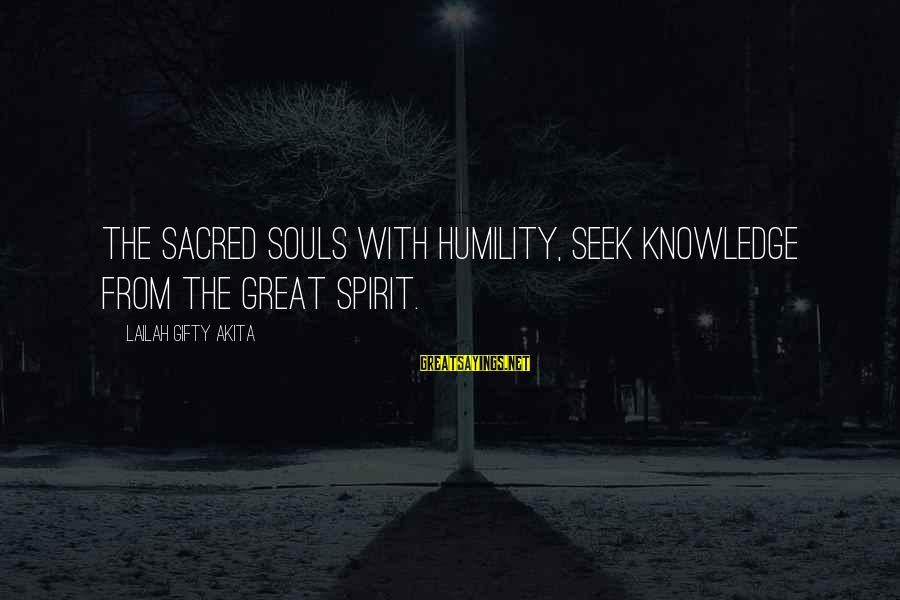 Great Souls Sayings By Lailah Gifty Akita: The sacred souls with humility, seek knowledge from the Great Spirit.