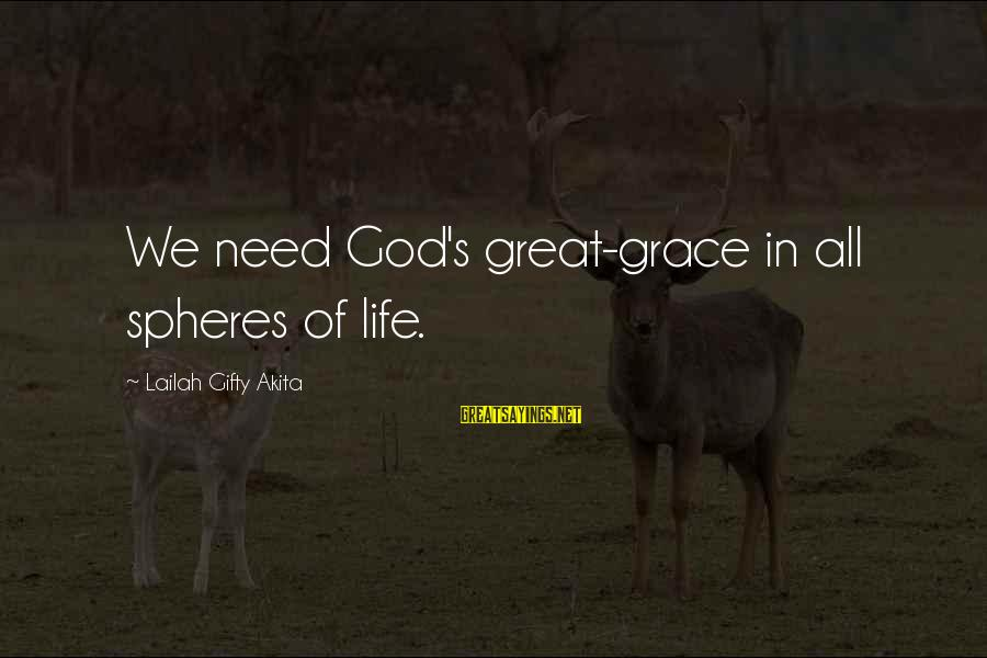 Great Souls Sayings By Lailah Gifty Akita: We need God's great-grace in all spheres of life.