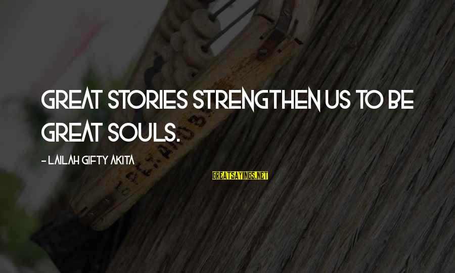 Great Souls Sayings By Lailah Gifty Akita: Great stories strengthen us to be great souls.