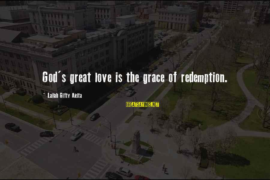 Great Souls Sayings By Lailah Gifty Akita: God's great love is the grace of redemption.