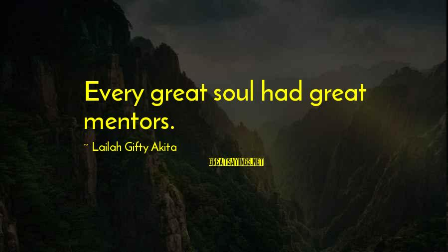Great Souls Sayings By Lailah Gifty Akita: Every great soul had great mentors.