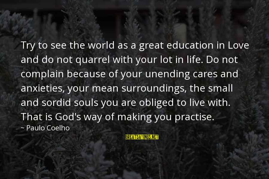 Great Souls Sayings By Paulo Coelho: Try to see the world as a great education in Love and do not quarrel