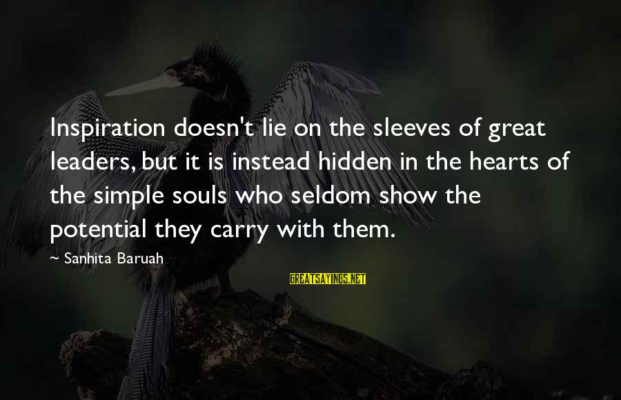 Great Souls Sayings By Sanhita Baruah: Inspiration doesn't lie on the sleeves of great leaders, but it is instead hidden in