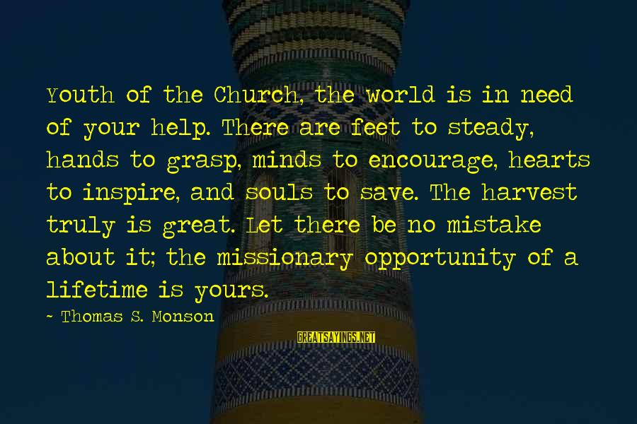 Great Souls Sayings By Thomas S. Monson: Youth of the Church, the world is in need of your help. There are feet