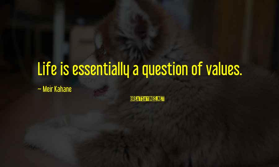 Greatest Classic Rock Song Sayings By Meir Kahane: Life is essentially a question of values.