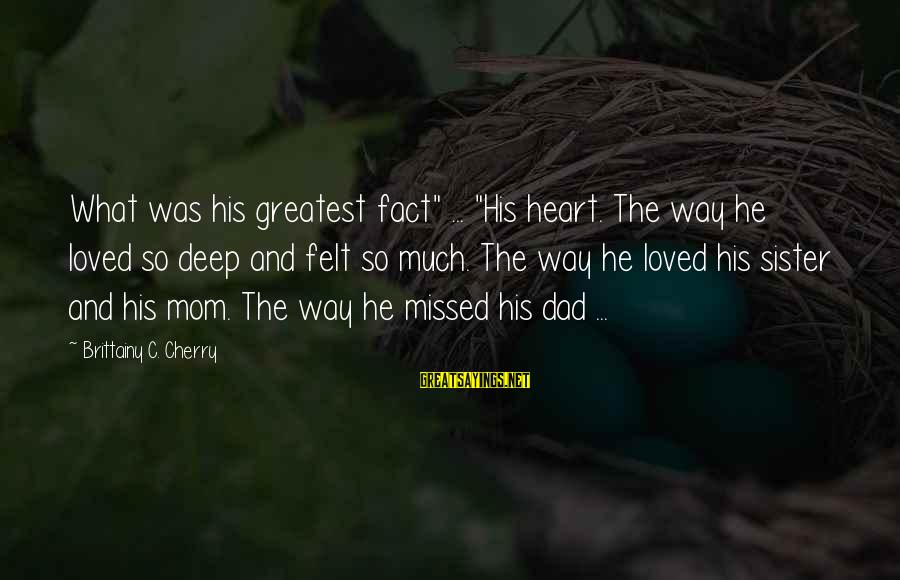 "Greatest Dad Sayings By Brittainy C. Cherry: What was his greatest fact"" ... ""His heart. The way he loved so deep and"