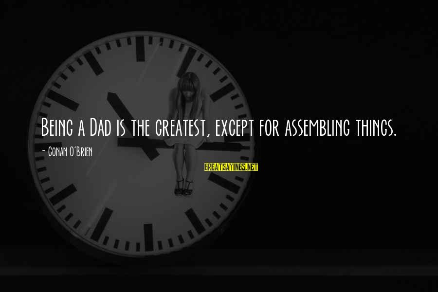 Greatest Dad Sayings By Conan O'Brien: Being a Dad is the greatest, except for assembling things.