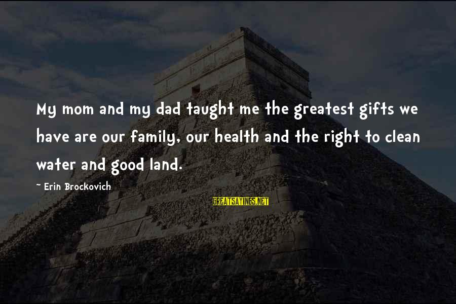 Greatest Dad Sayings By Erin Brockovich: My mom and my dad taught me the greatest gifts we have are our family,